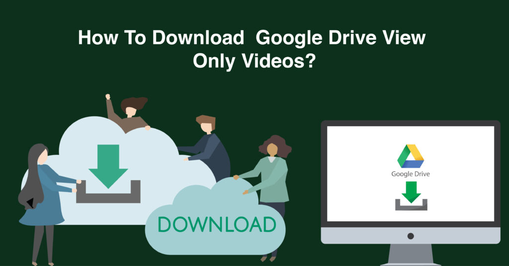 How to download Google Drive view only Videos